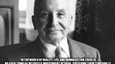 """In the world of reality, life, and human action there is no such thing as interests independent of ideas, preceding them temporally and logically. What a man considers his interest is the result of his ideas."""