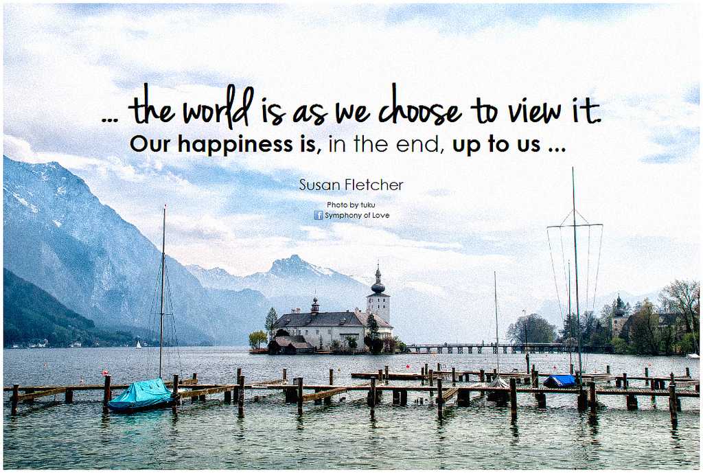 Image of harbor with quote: ...the world is as we choose to view it. Our happiness is, in the end, up to us. - Susan Fletcher